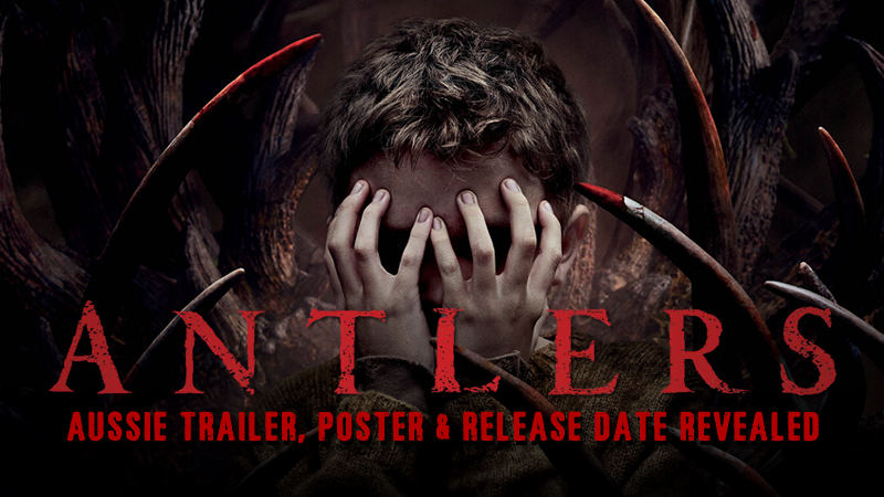 ANTLERS Aussie Trailer, Poster & Release Date Revealed! - Monster Fest  Presents : Monster Fest Presents